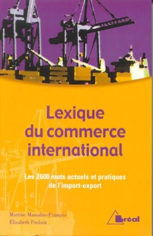 Lexique du commerce international : Les 2600 mots actuels et pratiques de l'import-export