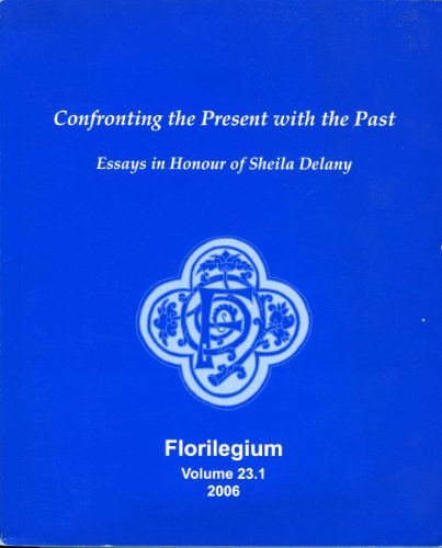 Confronting the Present with the Past: Essays in Honour of Sheila Delany. (Florilegium, vol. 23#1)