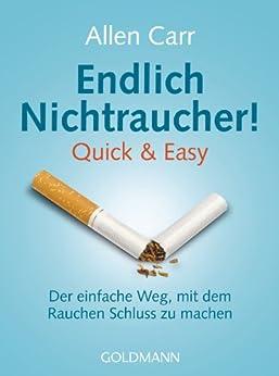 Endlich Nichtraucher!: Quick & Easy - Der einfache Weg, mit dem Rauchen Schluss zu machen von [Carr, Allen]