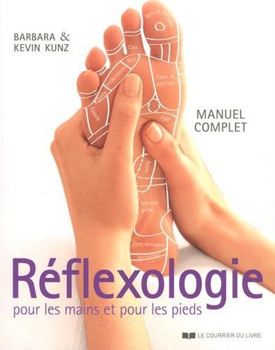 Réflexologie pour les mains et pour les pieds : Manuel complet