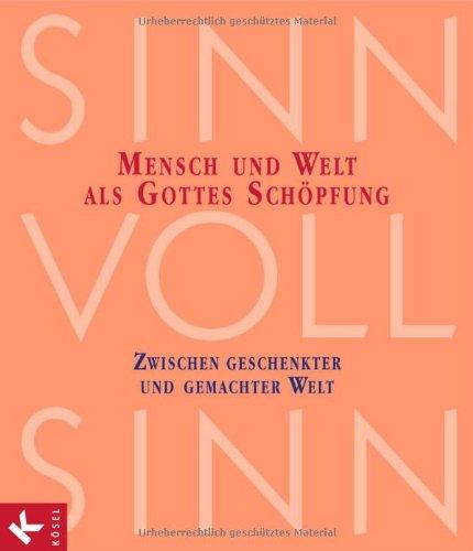 SinnVollSinn - Religion an Berufsschulen. Band 2: Schöpfung: Mensch und Welt als Gottes Schöpfung: Zwischen geschenkter und gemachter Welt