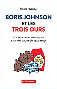 Boris Johnson et les Trois Ours par Stuart Heritage