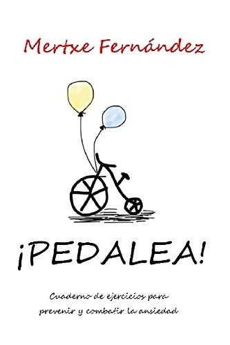 Pedalea: Cuaderno de ejercicios para prevenir y combatir la ansiedad por Mertxe Fernández Rodrigo
