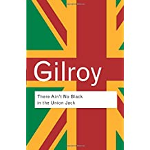There Ain't No Black in the Union Jack: The Cultural Politics of Race and Nation (Routledge Classics)