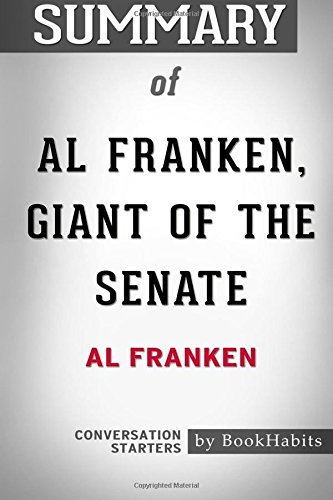 Summary of Al Franken, Giant of the Senate by Al Franken   Conversation Starters