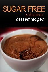 Sugar-Free Solution - Dessert recipes by Sugar-Free Solution (2013-12-02)