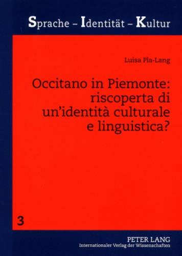 Occitano in Piemonte: riscoperta di un\'identità culturale e linguistica?: Uno studio sociolinguistico sulla minoranza occitana piemontese (Sprache - Identität - Kultur, Band 3)