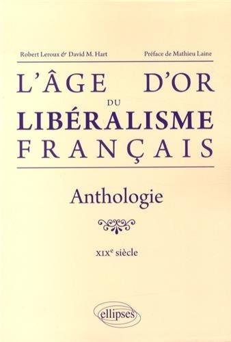 L'Age d'Or du Libralisme Franais Anthologie XIXe Sicle