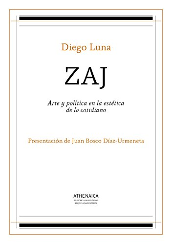 ZAJ: Arte y política en la estética de lo cotidiano (Estética y teoría de las artes nº 1) por Diego Luna Delgado