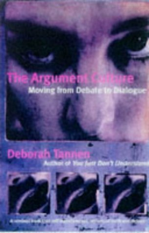 The Argument Culture: MOVING FROM DEBATE TO DIALOGUE: Changing the Way We Argue and Debate by Deborah Tannen (1998-11-05)