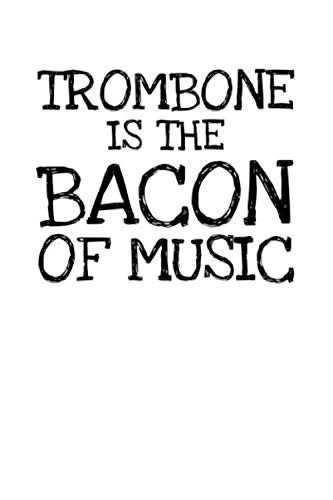 Trombone  Is The  Bacon Of Music: Notizbuch Journal Tagebuch 100 linierte Seiten | 6x9 Zoll (ca. DIN A5)