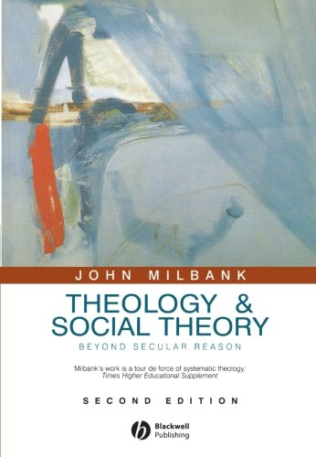 Theology and Social Theory: Beyond Secular Reason, 2nd Edition (Political Profiles)