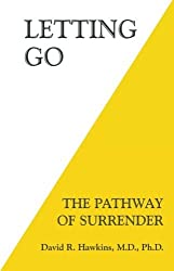 Letting Go: The Pathway of Surrender by David R. Hawkins M.D. Ph.D. (2014-01-15)