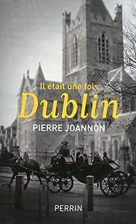 Il était une fois Dublin par Pierre Joannon