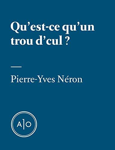 Qu'est-ce qu'un trou d'cul? par Pierre-Yves Néron