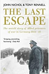 The Last Escape: The Untold Story of Allied Prisoners of War in Germany 1944-1945 (Untold Story of Allied Prisoners of War in Germany 1944-5) Paperback
