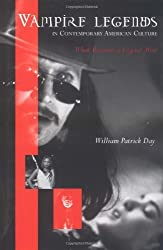 Vampire Legends in Contemporary American Culture: What Becomes a Legend Most by William Patrick Day (2002-09-30)
