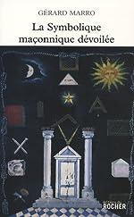 La symbolique maçonnique dévoilée de Gérard Marro