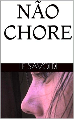 NÃO CHORE (Portuguese Edition) por Le savoldi