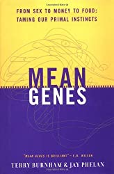 Mean Genes: From Sex to Money to Food: Taming Our Primal Instincts by Terry Burnham (2000-08-23)