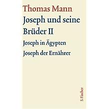 Joseph und seine Brüder II: Text (Thomas Mann, Große kommentierte Frankfurter Ausgabe. Werke, Briefe, Tagebücher)