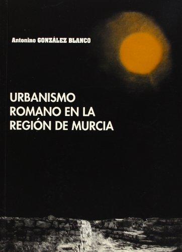 El urbanismo romano en la región de Murcia por Antonino . . . [et al. ] González Blanco