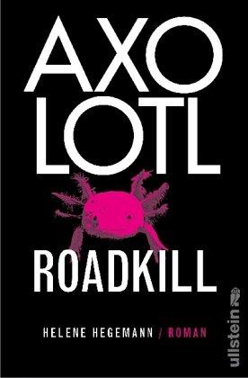 Buchseite und Rezensionen zu 'Axolotl Roadkill' von Helene Hegemann