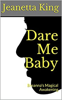 Dare Me Baby: Breanna's Magical Awakening (Book Book 2) (English Edition) par [King, Jeanetta]