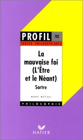 Sartre : la Mauvaise Foi, l'être et le néant, textes philosophiques par Sartre, Wetzel