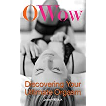 O Wow: Discovering Your Ultimate Orgasm (English Edition)