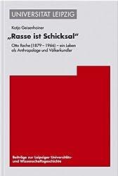 Rasse ist Schicksal: Otto Reche (1879?1966)? Ein Leben als Anthropologe und Völkerkundler (Beitrage Zur Leipziger Universitats- Und Wissenschaftsgeschi)