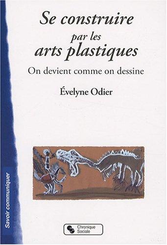 Se construire par les arts plastiques : On devient comme on dessine par Evelyne Odier