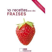 10 recettes avec des fraises (Dans mon placard t. 9) (French Edition)