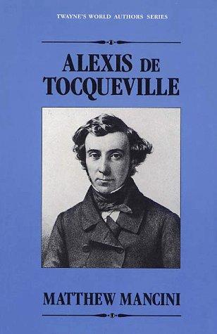 Alexis De Tocqueville (Twayne's world authors: French literature)
