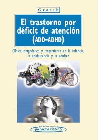 El Trastorno por Déficit de Atención (ADD - ADHD). Clínica, Diagnóstico y tratamiento en la infancia, la adolescencia y la adultez