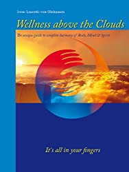 Wellness above the Clouds: The unique guide to complete harmony of Body, Mind & Spirit (English Edition)