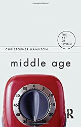Middle Age (The Art of Living) by Christopher Hamilton (2009-05-01)