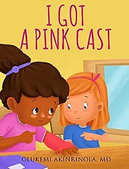 I Got A Pink Cast (chronicles Of A 5 Year Old Book 1) por Olukemi Akinrinola