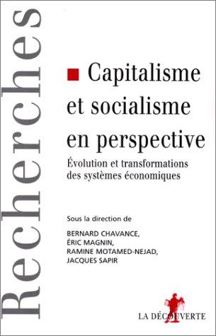 Capitalisme et socialisme en perspective. Evolution et transformations des systmes conomiques
