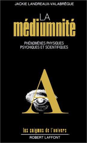 La médiumnité : Phénomènes physiques, psychiques et scientifiques par Jackie Landreaux-Valabrègue
