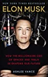 elon musk how the billionaire ceo of spacex and tesla is shaping our future author ashlee vance published on march 2016