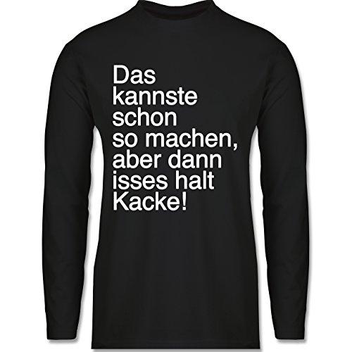 Statement Shirts - Das kannste schon so machen aber dann isses halt kacke - Longsleeve / langärmeliges T-Shirt für Herren Schwarz