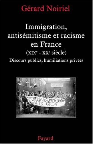 Immigration, antisémitisme et racisme en France (XIXe-XXe siècle) : Discours publics, humiliations privées par Gérard Noiriel