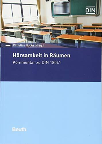 Hörsamkeit in Räumen: Kommentar zu DIN 18041 (Beuth Kommentar)