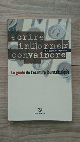 Guide de l'écriture journalistique : Écrire, informer, convaincre par Jean-Luc Martin-Lagardette