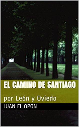 El Camino de Santiago: por León y Oviedo por Juan Filopon