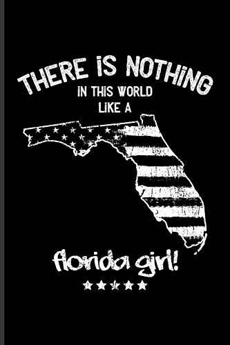 There Is Nothing In This World Like A Florida Girl!: Cool Usa Girls Proud You Quote Journal For Americas Daughters, United States Pride, Home Country & Writing Fans - 6x9 - 100 Blank Lined Pages