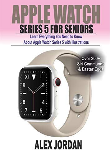 Apple Watch SERIES 5 for Seniors : Learn Everything You Need to ...