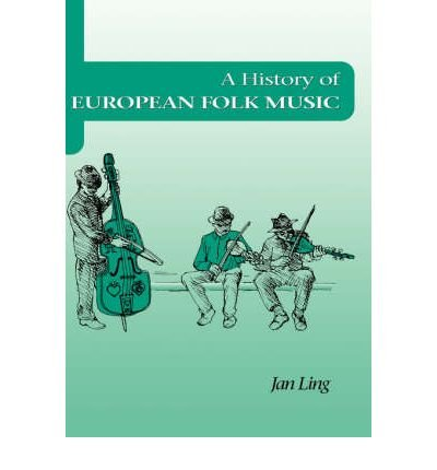 [(A History of European Folk Music)] [Author: Jan Ling] published on (January, 1999)