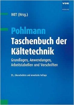 Pohlmann - Taschenbuch der Kältetechnik: Grundlagen, Anwendungen, Arbeitstabellen und Vorschriften von IKET (Herausgeber) ( 12. Oktober 2010 ) (Kältetechnik-grundlagen)